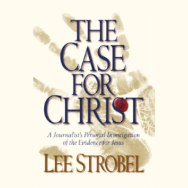 The Case for Christ: A Journalist's Personal Investigation of the Evidence for Jesus (Unabridged) audiobook