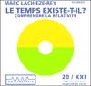 Le temps existe-t-il ? - Comprendre la relativité - Marc Lachièze-Rey
