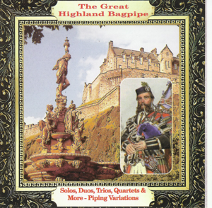 Various Artists - The Great Highland Bagpipe: Solos, Duos, Trios, Quartets & More - Piping Variations