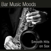 Bar Music Moods - Smooth Hits On Sax