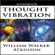 William Walker Atkinson - Thought Vibration or the Law of Attraction in the Thought World (Unabridged)