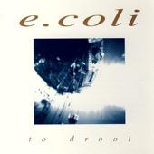 E'Coli - Because Of You