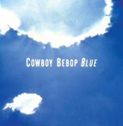 Cowboy Bebop (Original Soundtrack 3) Blue - Yoko Kanno & Seatbelts - Yoko Kanno & Seatbelts