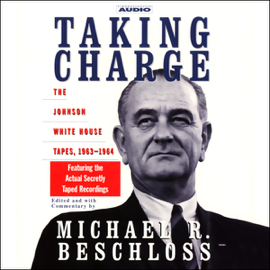 Taking Charge: The Johnson White House Tapes, 1963-1964 (Unabridged) audiobook