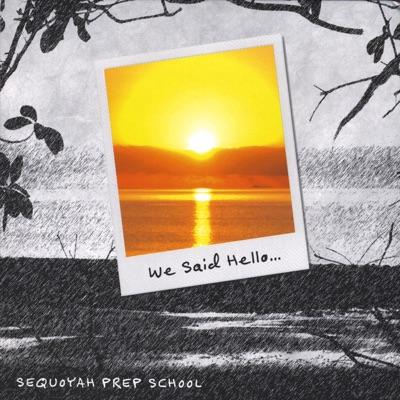 We Said Hello... - Sequoyah Prep School
