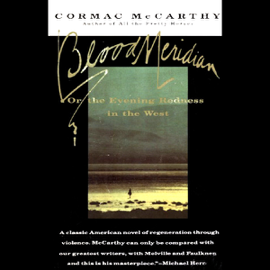 Blood Meridian: Or the Evening Redness in the West (Unabridged) audiobook