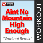 Ain't No Mountain High Enough (Workout Remix)