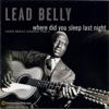 Lead Belly - Where Did You Sleep Last Night: Lead Belly Legacy, Vol. 1  artwork