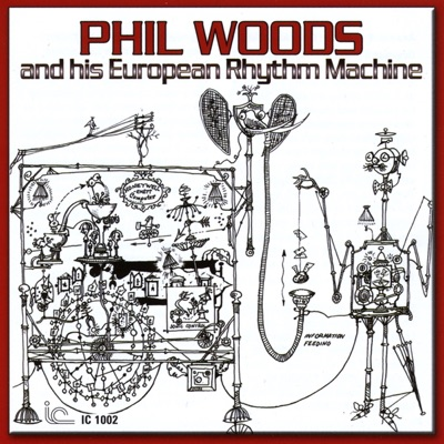Phil Woods and His European Rhythm Machine - Phil Woods