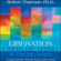 Robert Thurman - Liberation Upon Hearing in the Between: Living with the Tibetan Book of the Dead