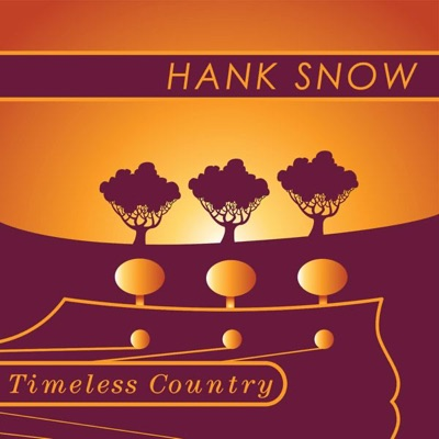 Timeless Country: Hank Snow - Hank Snow