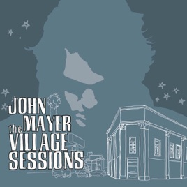 The Village Sessions Ep By John Mayer On Apple Music