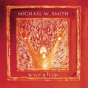 Worship - Michael W. Smith - Michael W. Smith