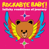 Lullaby Renditions of Journey - Rockabye Baby!