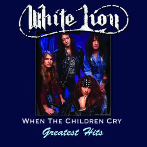 White Lion - When The Children Cry - Greatest Hits