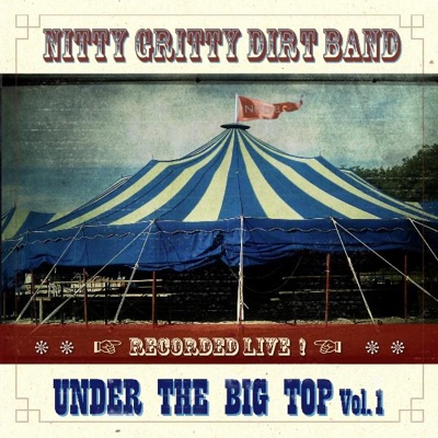Under the Big Top, Vol. 1. - EP - Nitty Gritty Dirt Band