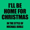 I'll be Home For Christmas (In The Style Of Michael Buble) - Ameritz - Karaoke