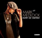 MARK MEDLOCK NOW ON NEVER