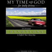 My Time with God for Daily Drives, Volume 5: 20 Personal Devotions to Refuel Your Busy Day
