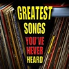 Greatest Songs You've Never Heard