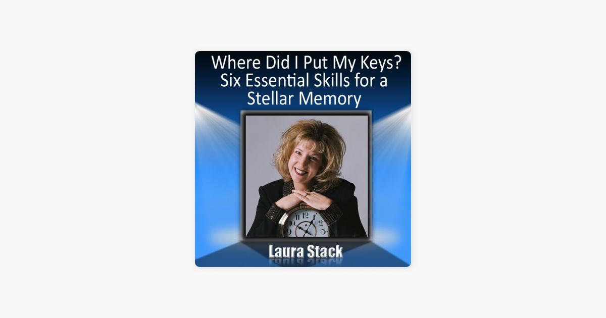 Where Did I Put My Keys - Six Essential Skills for a Stellar Memory