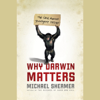 Michael Shermer - Why Darwin Matters: The Case for Evolution and Against Intelligent Design artwork