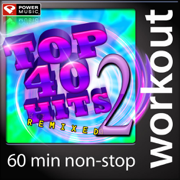 Top 40 Hits Remixed, Vol. 2 (60 Minute Non-Stop Workout Mix: 128 BPM) - Power Music Workout - Power Music Workout
