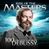 Debussy - 100 Supreme Classical Masterpieces: Rise of the Masters - Various Artists