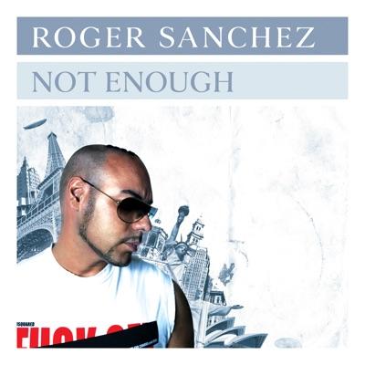 Not Enough - Roger Sanchez