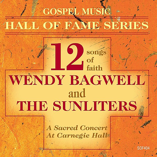 ‎Gospel Music Hall of Fame Series - Wendy Bagwell and the Sunliters - 12  Songs of Faith by Wendy Bagwell & The Sunliters on iTunes
