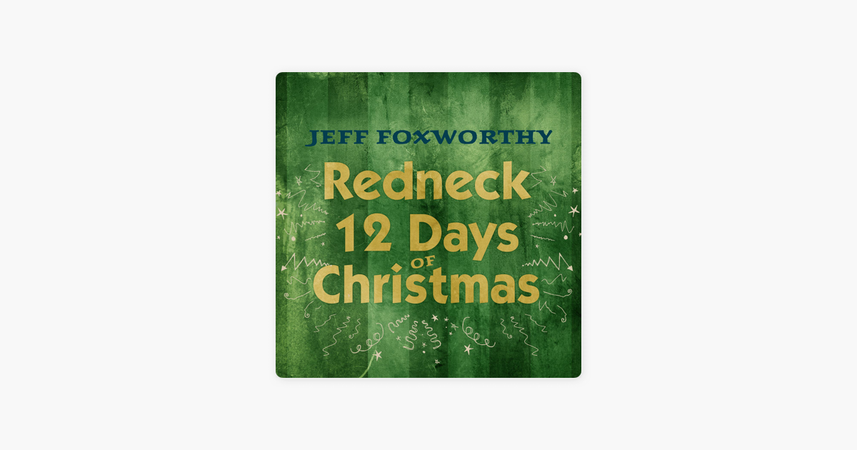 redneck 12 days of christmas single by jeff foxworthy on apple music - 12 Redneck Days Of Christmas Lyrics