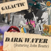 Galactic - Dark Water (featuring John Boutte)