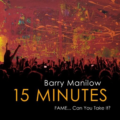 15 Minutes (Fame... Can You Take It?) - Barry Manilow