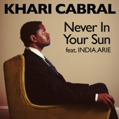 Khari Cabral feat. India.Arie - Never In Your Sun