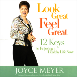 Look Great, Feel Great: 12 Keys to Enjoying a Healthy Life Now audiobook