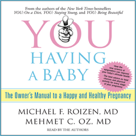 YOU: Having a Baby: The Owner's Manual to a Happy and Healthy Pregnancy audiobook