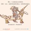 El caballero de la armadura oxidada [The Knight in Rusty Armor] (Unabridged) - Robert Fisher