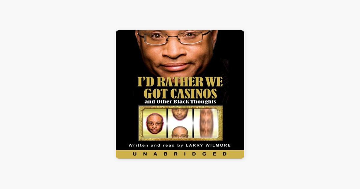 I'd Rather We Got Casinos (Unabridged) - Larry Wilmore