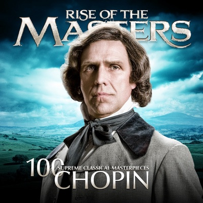 Chopin - 100 Supreme Classical Masterpieces: Rise of the Masters - Various Artists album