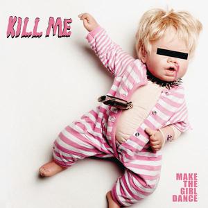 Make the Girl Dance - Kill Me - EP