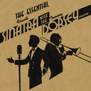 The Essential Frank Sinatra With the Tommy Dorsey Orchestra - Frank Sinatra & Tommy Dorsey and His Orchestra - Frank Sinatra & Tommy Dorsey and His Orchestra