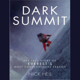 Dark Summit: The True Story of Everest's Most Controversial Season (Unabridged) audiobook