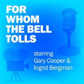 For Whom the Bell Tolls: Classic Movies on the Radio audiobook