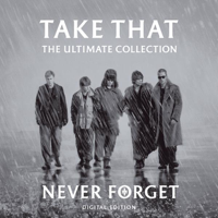 Take That - Never Forget: The Ultimate Collection artwork