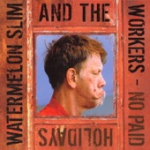 Watermelon Slim & The Workers - You're The One I need