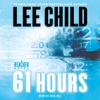 61 Hours: A Jack Reacher Novel (Unabridged) - Lee Child