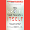 Norman Doidge M.D. - The Brain That Changes Itself: Personal Triumphs from the Frontiers of Brain Science (Unabridged)  artwork