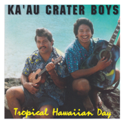 Tropical Hawaiian Day - Ka'au Crater Boys - Ka'au Crater Boys