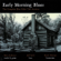 The Blue Rider Trio, Ben Andrews, Jeff Sarli & Mark Wenner - Early Morning Blues
