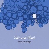Fair and Kind - Last Song for Now